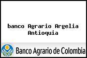 <i>banco Agrario Argelia Antioquia</i>