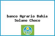 <i>banco Agrario Bahia Solano Choco</i>