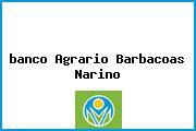 <i>banco Agrario Barbacoas Narino</i>