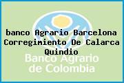 <i>banco Agrario Barcelona Corregimiento De Calarca Quindio</i>