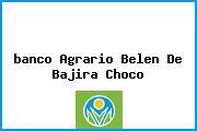 <i>banco Agrario Belen De Bajira Choco</i>