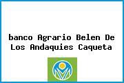 <i>banco Agrario Belen De Los Andaquies Caqueta</i>