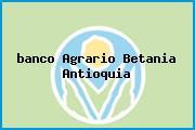 <i>banco Agrario Betania Antioquia</i>