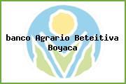<i>banco Agrario Beteitiva Boyaca</i>
