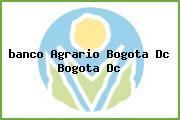 <i>banco Agrario Bogota Dc Bogota Dc</i>