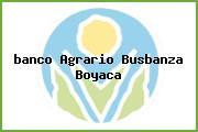 <i>banco Agrario Busbanza Boyaca</i>
