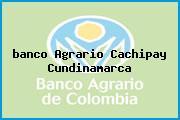 <i>banco Agrario Cachipay Cundinamarca</i>