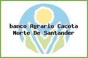 <i>banco Agrario Cacota Norte De Santander</i>