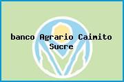 <i>banco Agrario Caimito Sucre</i>