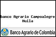 <i>banco Agrario Campoalegre Huila</i>