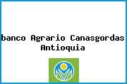 <i>banco Agrario Canasgordas Antioquia</i>