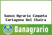 <i>banco Agrario Caqueta Cartagena Del Chaira</i>