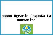 <i>banco Agrario Caqueta La Montanita</i>