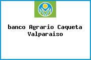 <i>banco Agrario Caqueta Valparaiso</i>