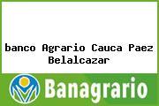 <i>banco Agrario Cauca Paez Belalcazar</i>