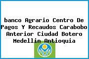 <i>banco Agrario Centro De Pagos Y Recaudos Carabobo Anterior Ciudad Botero Medellin Antioquia</i>