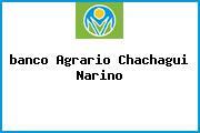 <i>banco Agrario Chachagui Narino</i>