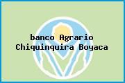 Teléfono y Dirección Banco Agrario, Calle 17 No. 8-42, Chiquinquirá, Boyacá