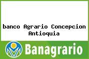<i>banco Agrario Concepcion Antioquia</i>