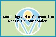 Teléfono y Dirección Banco Agrario, Clle 5 No. 6-41, Convención, Norte De Santander