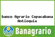 Teléfono y Dirección Banco Agrario, Cra 50 No. 50-12, Copacabana, Antioquia