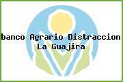 <i>banco Agrario Distraccion La Guajira</i>
