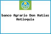 <i>banco Agrario Don Matias Antioquia</i>