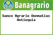 Teléfono y Dirección Banco Agrario, Calle 30 No. 29-06, Donmatías, Antioquia