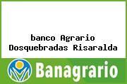 <i>banco Agrario Dosquebradas Risaralda</i>
