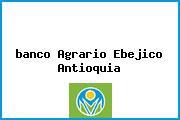 Teléfono y Dirección Banco Agrario, Calle 20 No 20-11 – 29, Ebéjico, Antioquia