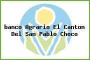 <i>banco Agrario El Canton Del San Pablo Choco</i>