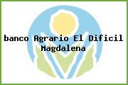 <i>banco Agrario El Dificil Magdalena</i>