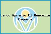 <i>banco Agrario El Doncello Caqueta</i>