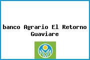 <i>banco Agrario El Retorno Guaviare</i>