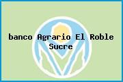 <i>banco Agrario El Roble Sucre</i>