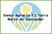 <i>banco Agrario El Tarra Norte De Santander</i>