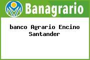 <i>banco Agrario Encino Santander</i>
