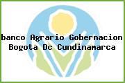 <i>banco Agrario Gobernacion Bogota Dc Cundinamarca</i>