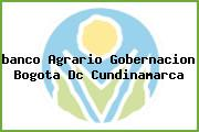 Teléfono y Dirección Banco Agrario, Gobernación, Bogotá D.C, Cundinamarca