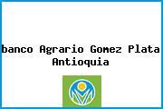 <i>banco Agrario Gomez Plata Antioquia</i>