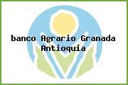 <i>banco Agrario Granada Antioquia</i>