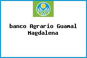 <i>banco Agrario Guamal Magdalena</i>