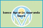 <i>banco Agrario Guaranda Sucre</i>