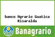 <i>banco Agrario Guatica Risaralda</i>
