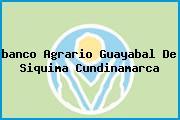 <i>banco Agrario Guayabal De Siquima Cundinamarca</i>