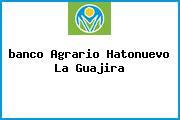 <i>banco Agrario Hatonuevo La Guajira</i>