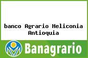 <i>banco Agrario Heliconia Antioquia</i>