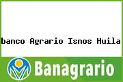 <i>banco Agrario Isnos Huila</i>