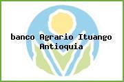 <i>banco Agrario Ituango Antioquia</i>