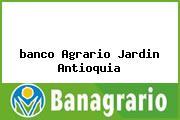 <i>banco Agrario Jardin Antioquia</i>
